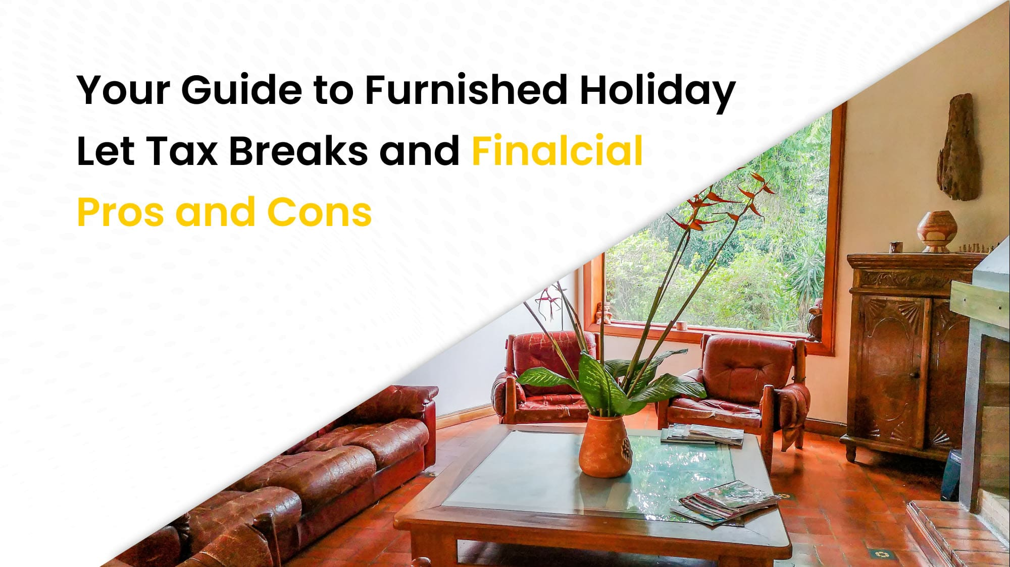 Your guide to furnished holiday let tax breaks and financial pros and cons